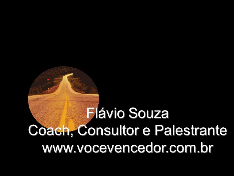 Flávio Souza Coach, Consultor e Palestrante www.vocevencedor.com.br