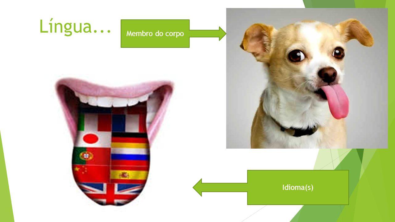 Língua... Idioma(s) Membro do corpo
