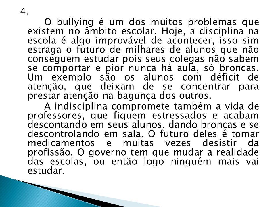 4.O bullying é um dos muitos problemas que existem no âmbito escolar.