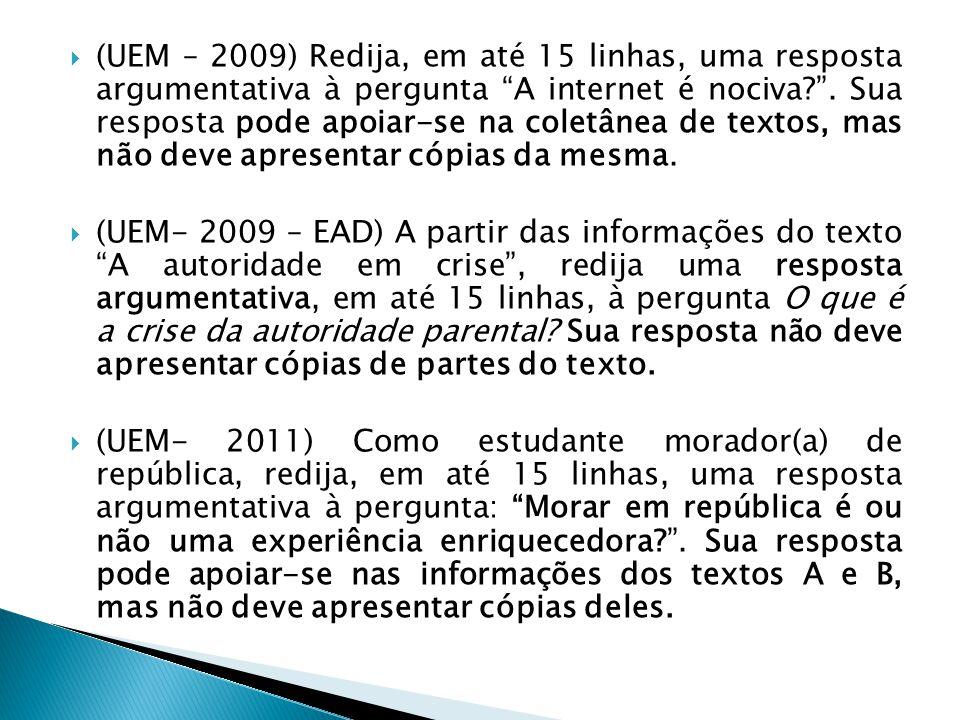  (UEM – 2009) Redija, em até 15 linhas, uma resposta argumentativa à pergunta A internet é nociva? .