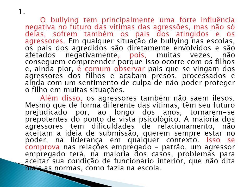 1. O bullying tem principalmente uma forte influência negativa no futuro das vítimas das agressões, mas não só delas, sofrem também os pais dos atingi