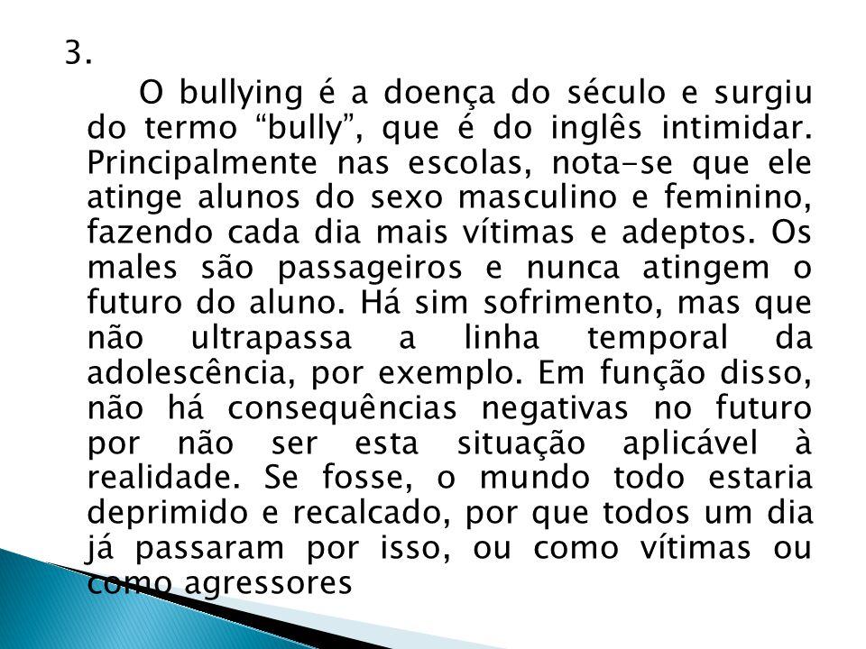 3.O bullying é a doença do século e surgiu do termo bully , que é do inglês intimidar.