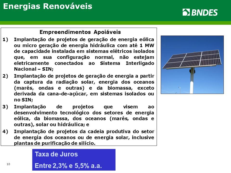 Energias Renováveis Empreendimentos Apoiáveis 1)Implantação de projetos de geração de energia eólica ou micro geração de energia hidráulica com até 1