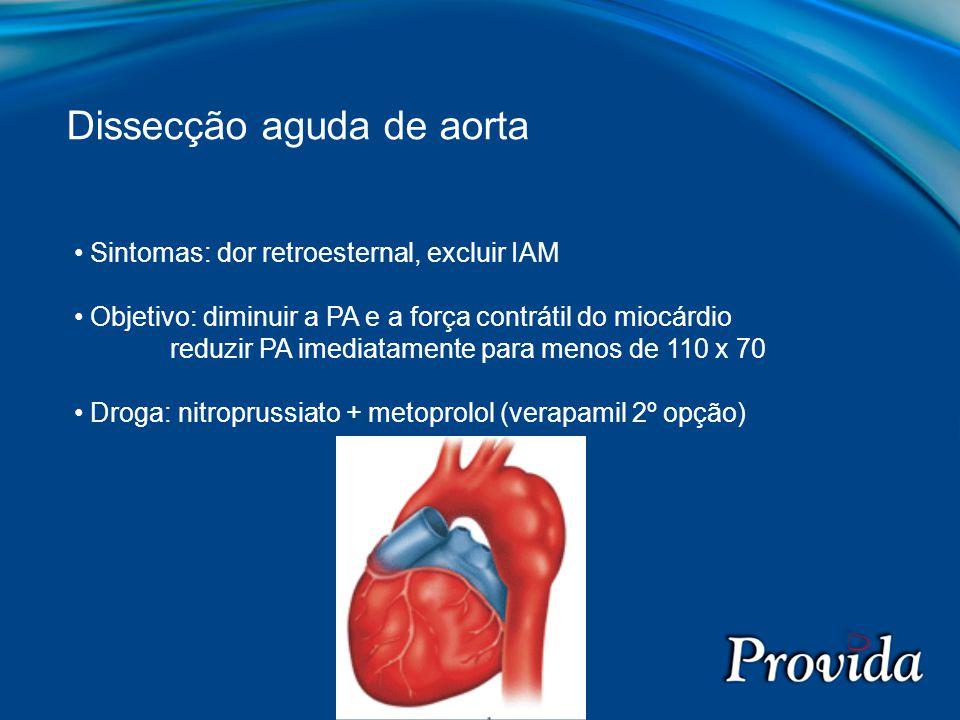 Sintomas: dor retroesternal, excluir IAM Objetivo: diminuir a PA e a força contrátil do miocárdio reduzir PA imediatamente para menos de 110 x 70 Drog