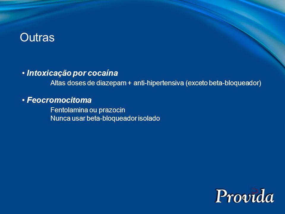 Intoxicação por cocaína Altas doses de diazepam + anti-hipertensiva (exceto beta-bloqueador) Feocromocitoma Fentolamina ou prazocin Nunca usar beta-bl