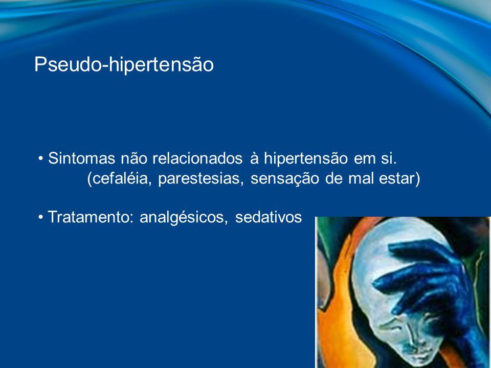 Pseudo-hipertensão Sintomas não relacionados à hipertensão em si. (cefaléia, parestesias, sensação de mal estar) Tratamento: analgésicos, sedativos
