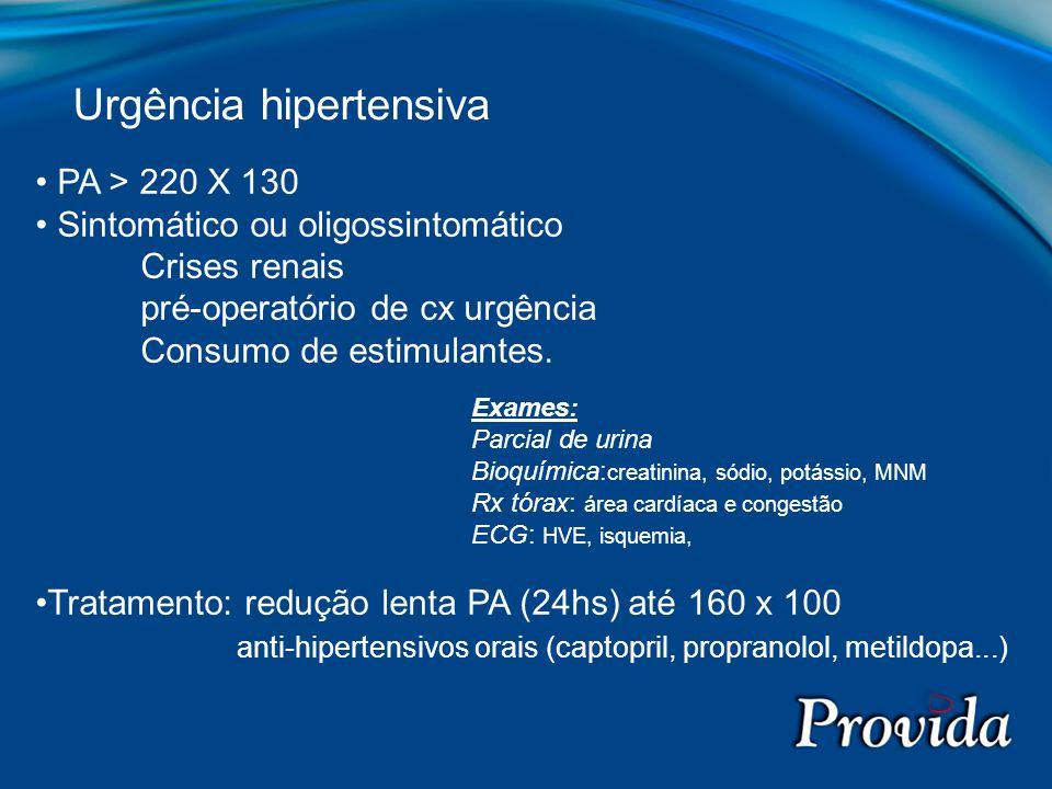 PA > 220 X 130 Sintomático ou oligossintomático Crises renais pré-operatório de cx urgência Consumo de estimulantes. Tratamento: redução lenta PA (24h