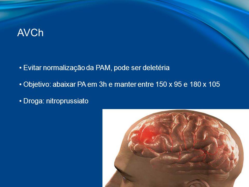 Evitar normalização da PAM, pode ser deletéria Objetivo: abaixar PA em 3h e manter entre 150 x 95 e 180 x 105 Droga: nitroprussiato AVCh