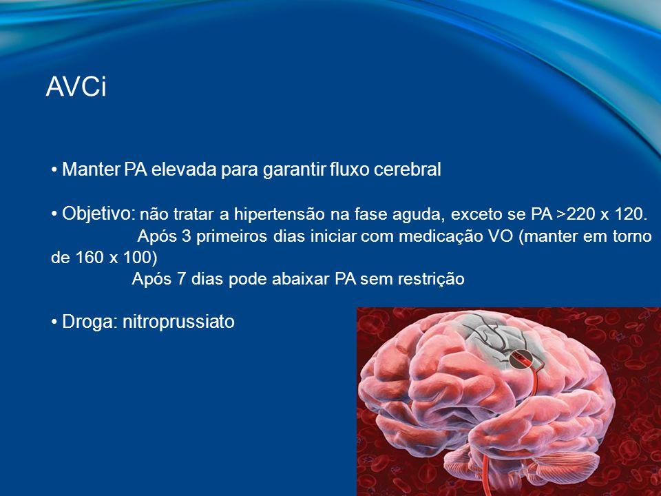 Manter PA elevada para garantir fluxo cerebral Objetivo: não tratar a hipertensão na fase aguda, exceto se PA >220 x 120. Após 3 primeiros dias inicia