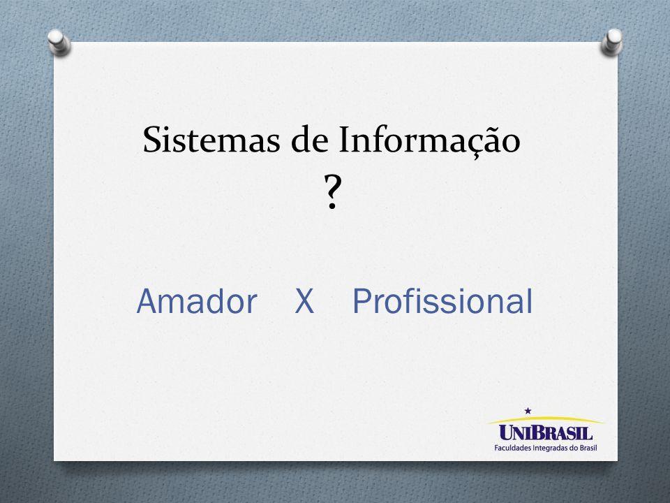 Sistemas de Informação ? Amador X Profissional