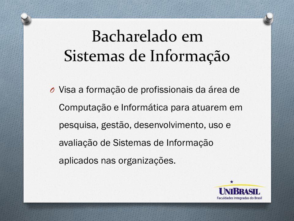 Bacharelado em Sistemas de Informação O Visa a formação de profissionais da área de Computação e Informática para atuarem em pesquisa, gestão, desenvo