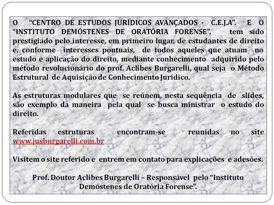 """O """"CENTRO DE ESTUDOS JURÍDICOS AVANÇADOS - C.E.J.A"""". E O """"INSTITUTO DEMÓSTENES DE ORATÓRIA FORENSE"""", tem sido prestigiado pelo interesse, em primeiro"""