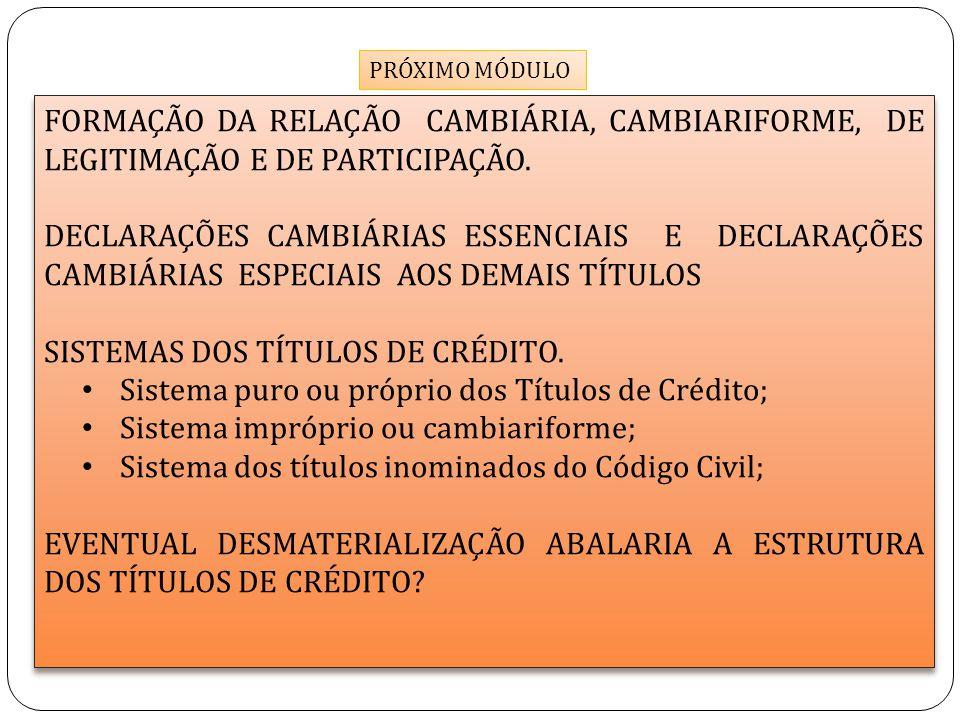 PRÓXIMO MÓDULO FORMAÇÃO DA RELAÇÃO CAMBIÁRIA, CAMBIARIFORME, DE LEGITIMAÇÃO E DE PARTICIPAÇÃO. DECLARAÇÕES CAMBIÁRIAS ESSENCIAIS E DECLARAÇÕES CAMBIÁR