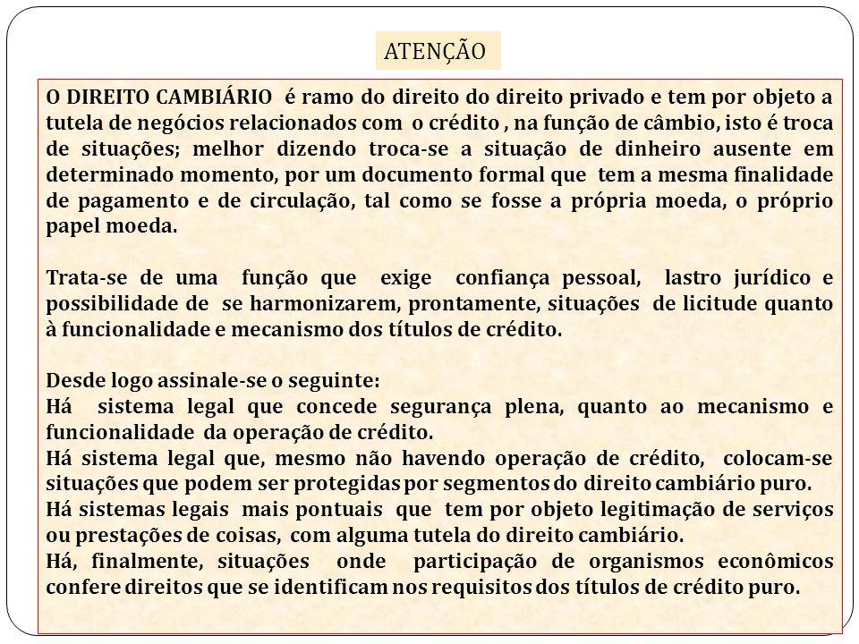 ATENÇÃO O DIREITO CAMBIÁRIO é ramo do direito do direito privado e tem por objeto a tutela de negócios relacionados com o crédito, na função de câmbio