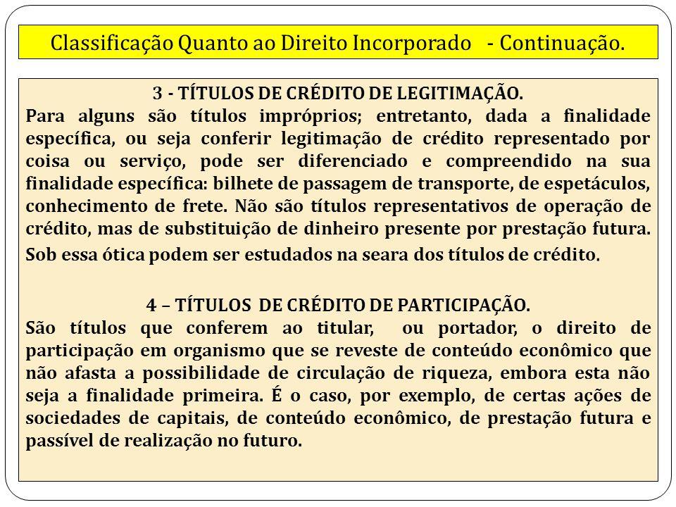 3 - TÍTULOS DE CRÉDITO DE LEGITIMAÇÃO. Para alguns são títulos impróprios; entretanto, dada a finalidade específica, ou seja conferir legitimação de c