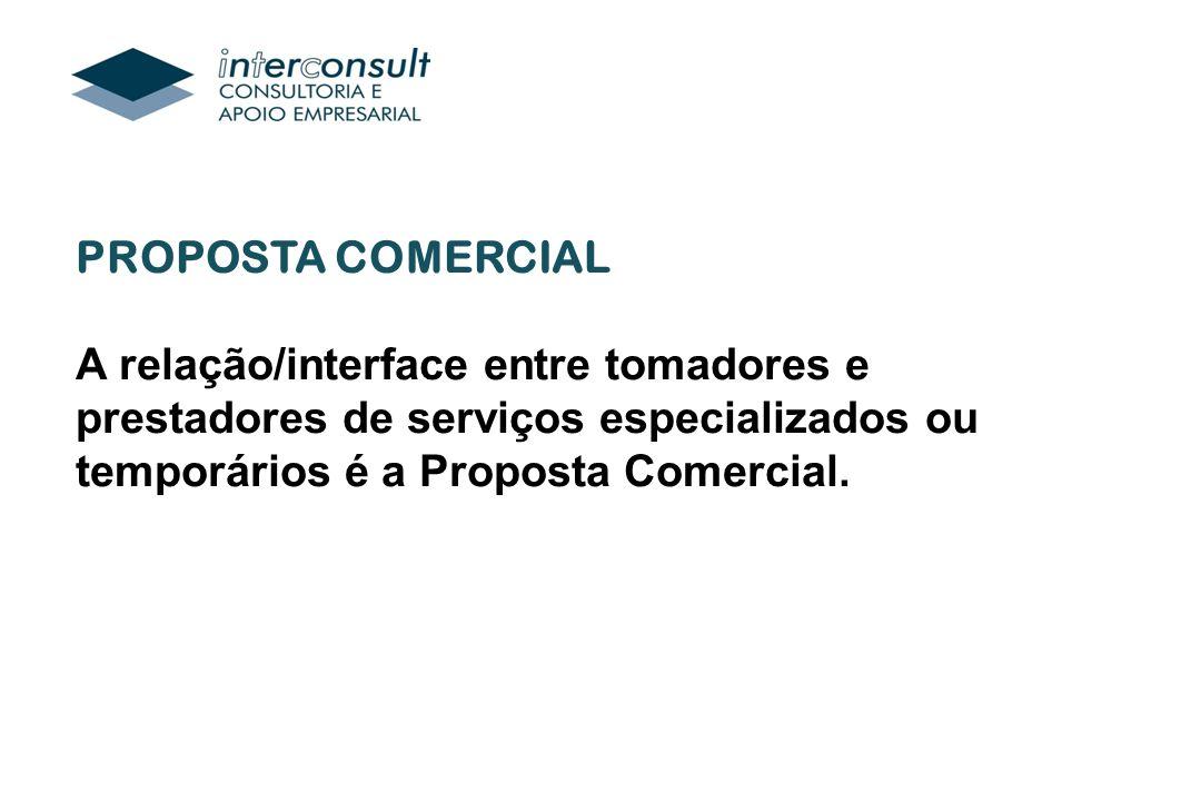 PROPOSTA COMERCIAL A relação/interface entre tomadores e prestadores de serviços especializados ou temporários é a Proposta Comercial.