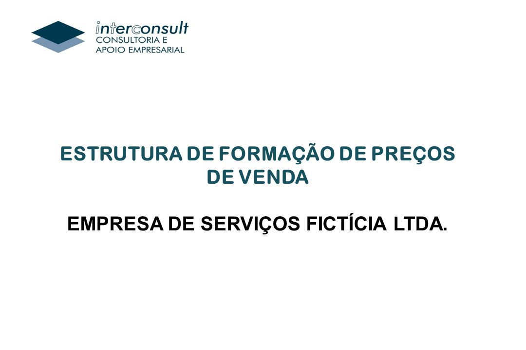 ESTRUTURA DE FORMAÇÃO DE PREÇOS DE VENDA EMPRESA DE SERVIÇOS FICTÍCIA LTDA.