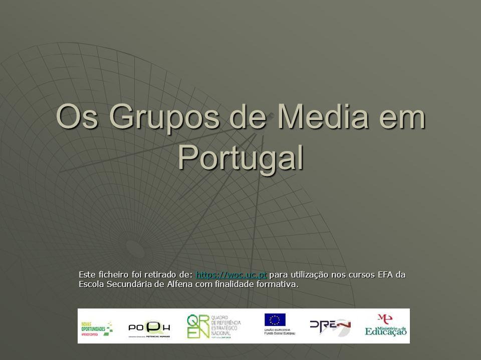 Os Grupos de Media em Portugal Este ficheiro foi retirado de: https://woc.uc.pt para utilização nos cursos EFA da Escola Secundária de Alfena com fina