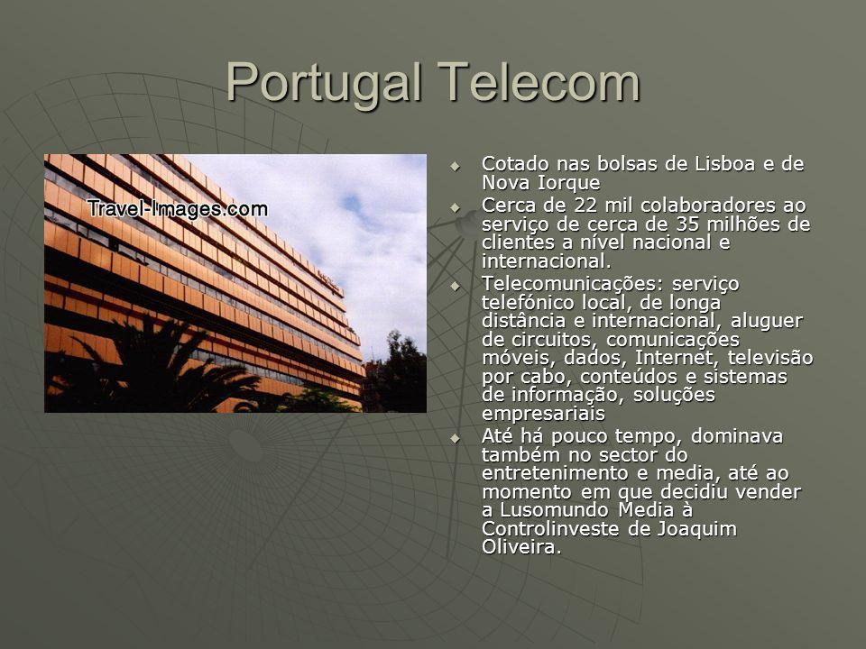 Portugal Telecom  Cotado nas bolsas de Lisboa e de Nova Iorque  Cerca de 22 mil colaboradores ao serviço de cerca de 35 milhões de clientes a nível