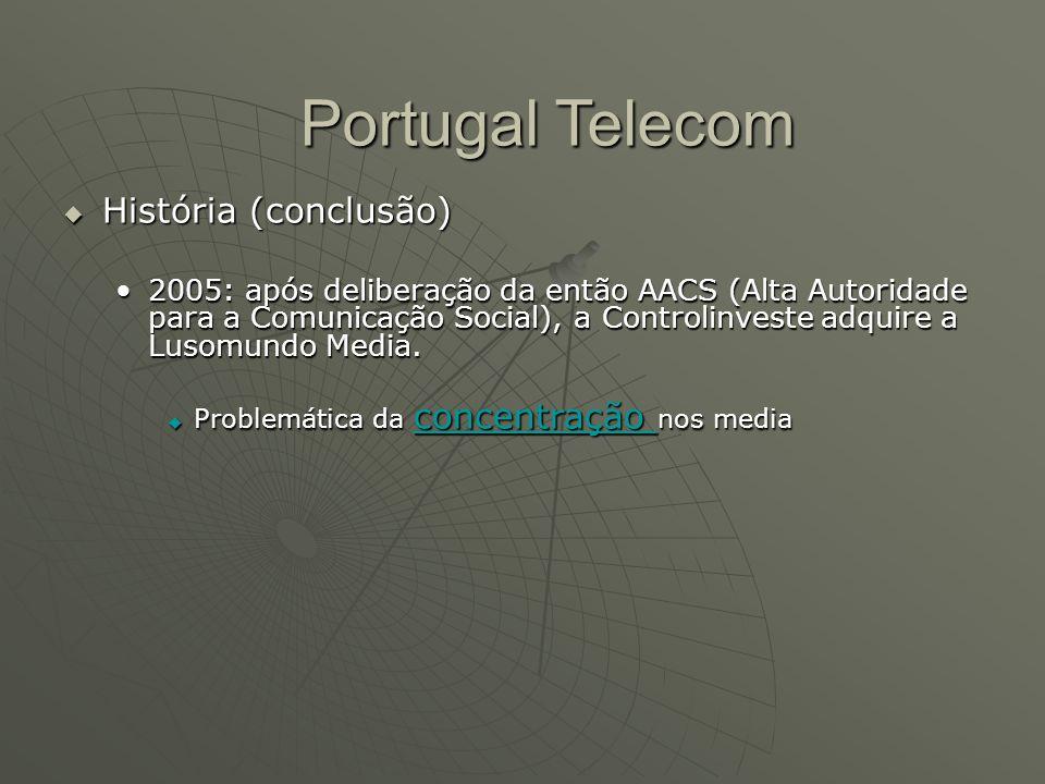 Portugal Telecom  História (conclusão) 2005: após deliberação da então AACS (Alta Autoridade para a Comunicação Social), a Controlinveste adquire a L