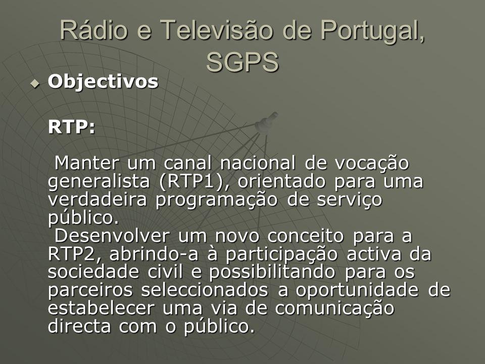Rádio e Televisão de Portugal, SGPS  Objectivos RTP: Manter um canal nacional de vocação generalista (RTP1), orientado para uma verdadeira programaçã