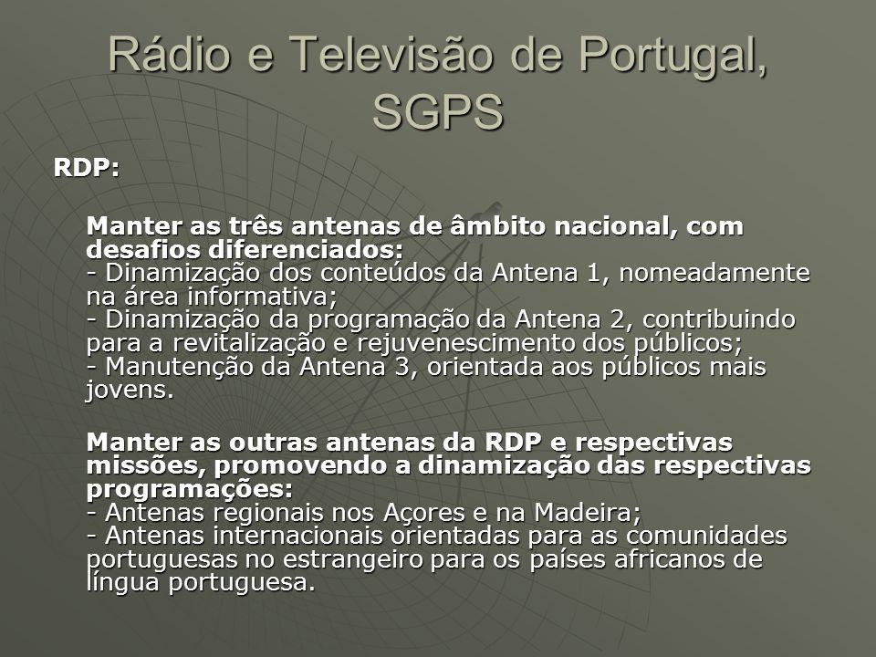 RDP: Manter as três antenas de âmbito nacional, com desafios diferenciados: - Dinamização dos conteúdos da Antena 1, nomeadamente na área informativa;