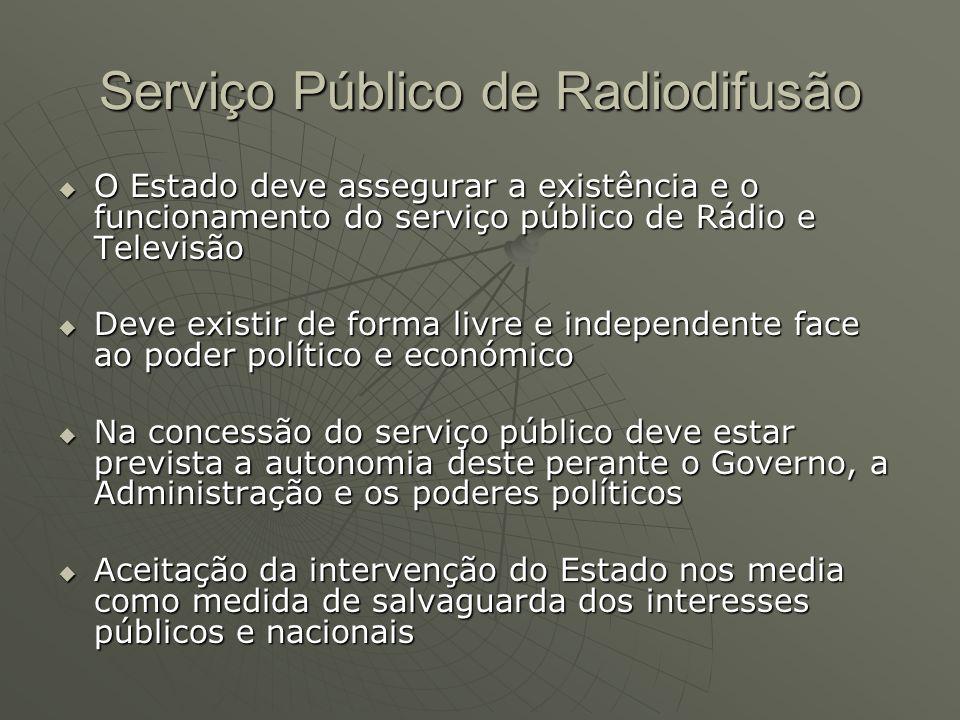 Serviço Público de Radiodifusão  O Estado deve assegurar a existência e o funcionamento do serviço público de Rádio e Televisão  Deve existir de for