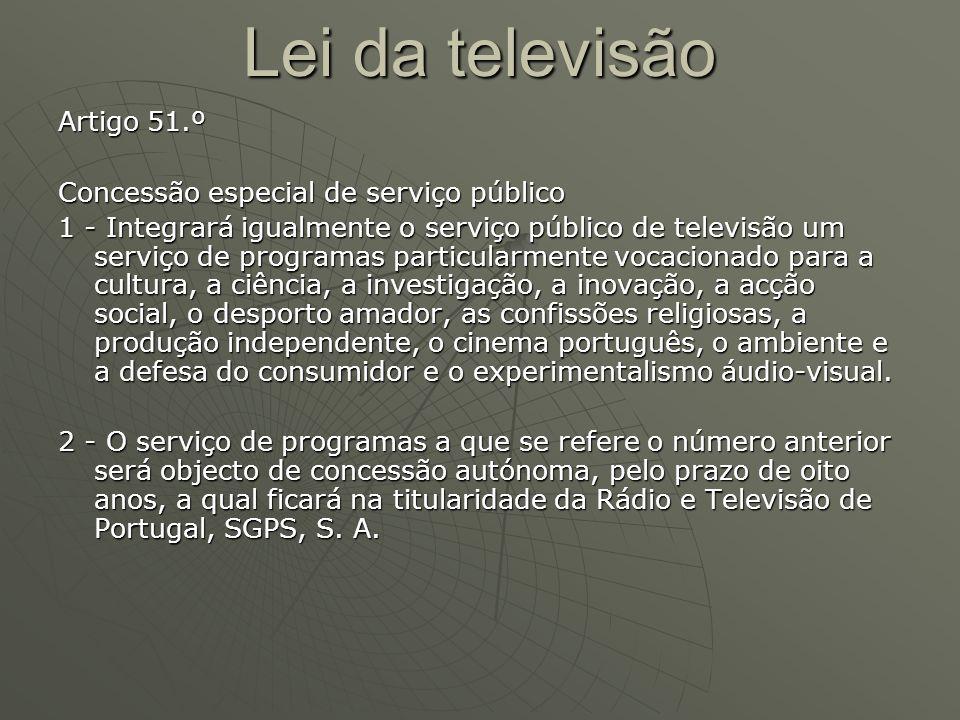 Artigo 51.º Concessão especial de serviço público 1 - Integrará igualmente o serviço público de televisão um serviço de programas particularmente voca