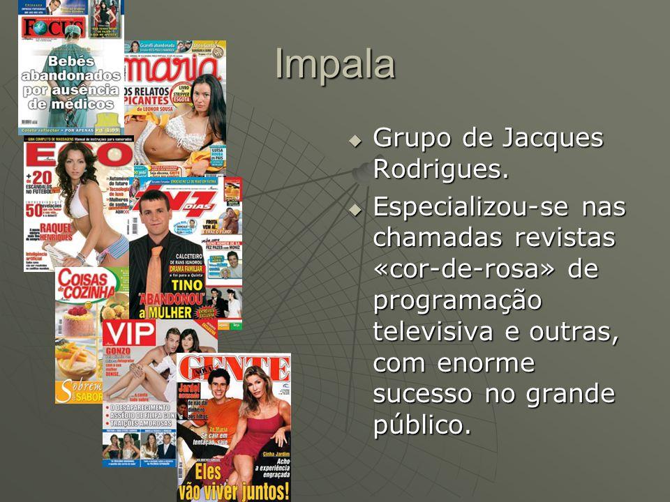 Impala  Grupo de Jacques Rodrigues.  Especializou-se nas chamadas revistas «cor-de-rosa» de programação televisiva e outras, com enorme sucesso no g