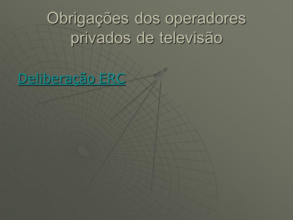 Obrigações dos operadores privados de televisão Deliberação ERC Deliberação ERC
