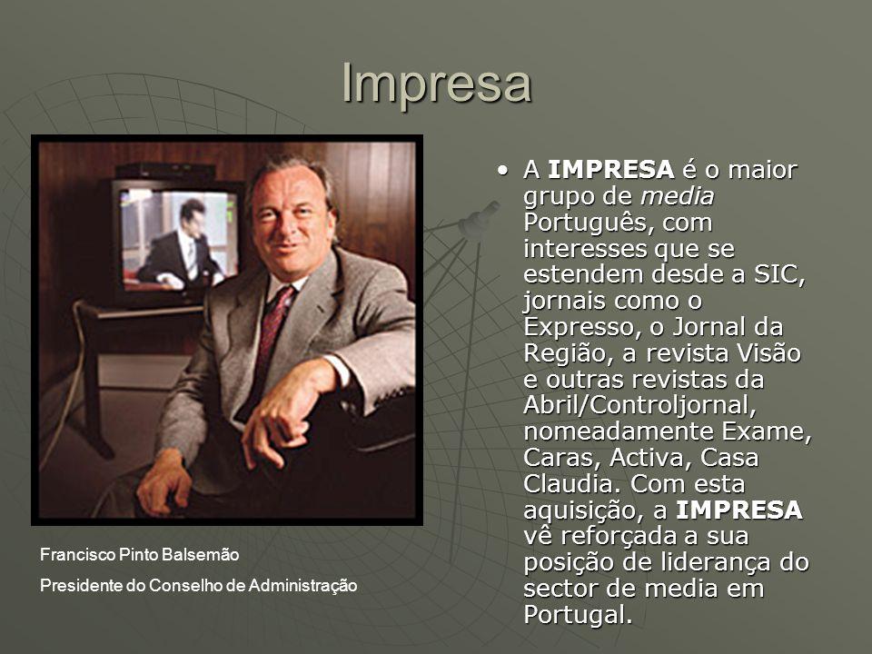 Impresa A IMPRESA é o maior grupo de media Português, com interesses que se estendem desde a SIC, jornais como o Expresso, o Jornal da Região, a revis