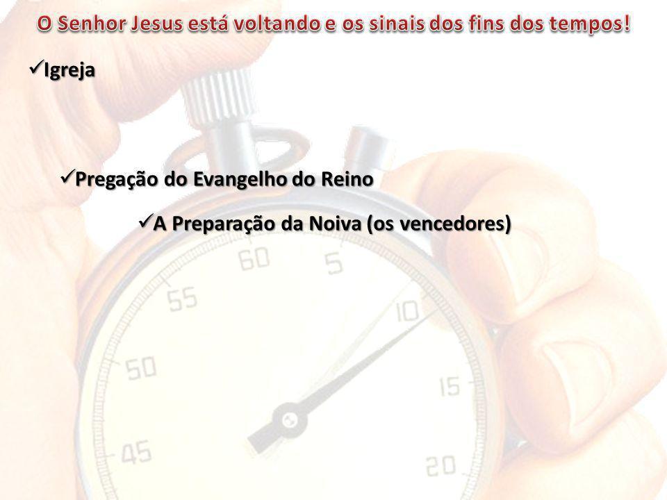 Igreja Igreja Pregação do Evangelho do Reino Pregação do Evangelho do Reino A Preparação da Noiva (os vencedores) A Preparação da Noiva (os vencedores)