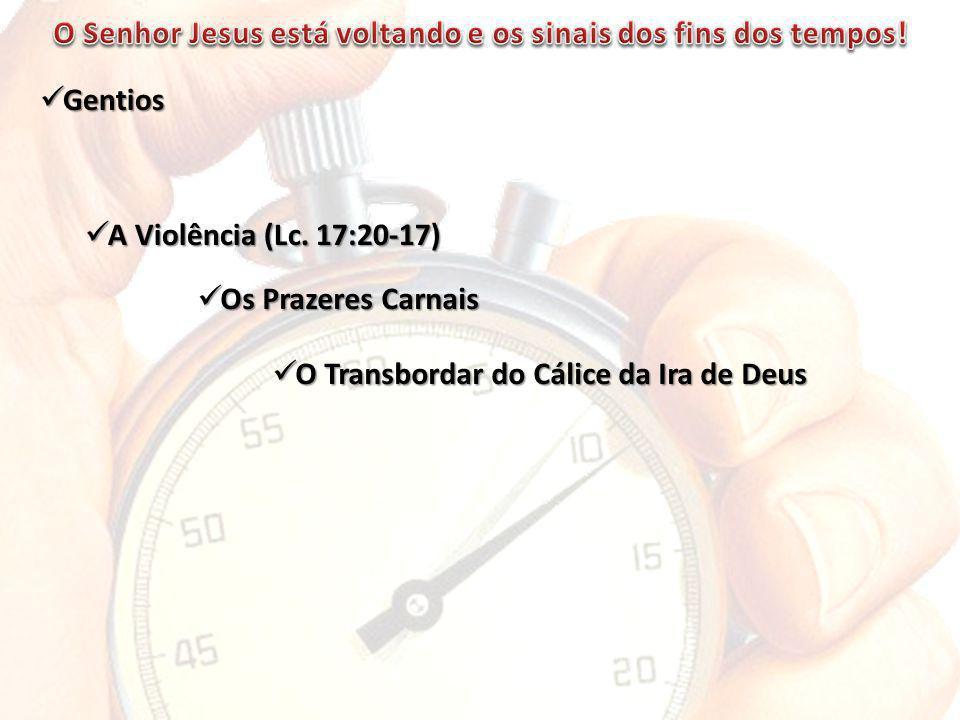 Gentios Gentios A Violência (Lc.17:20-17) A Violência (Lc.