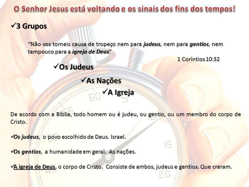 3 Grupos 3 Grupos De acordo com a Bíblia, todo homem ou é judeu, ou gentio, ou um membro do corpo de Cristo.