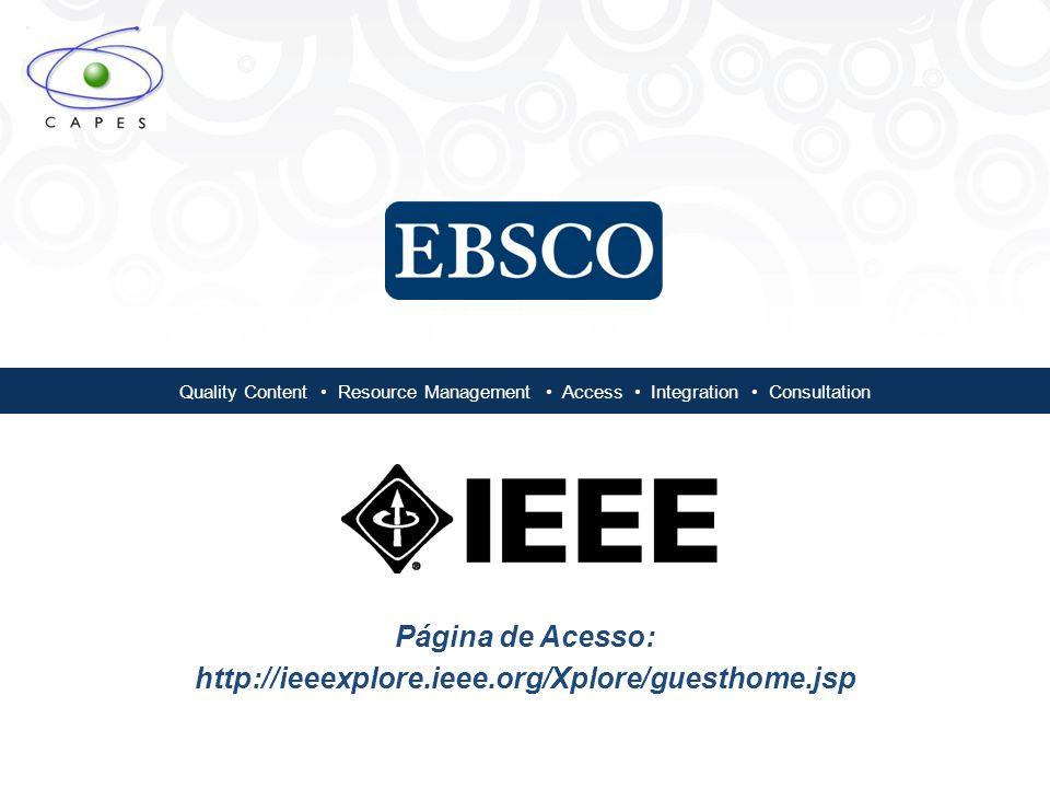 Quality Content Resource Management Access Integration Consultation Página de Acesso: http://ieeexplore.ieee.org/Xplore/guesthome.jsp