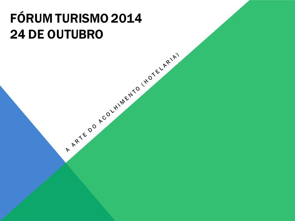 FÓRUM TURISMO 2014 24 DE OUTUBRO A ARTE DO ACOLHIMENTO (HOTELARIA)