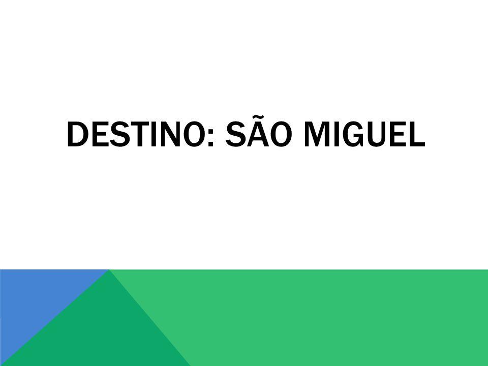 DESTINO: SÃO MIGUEL