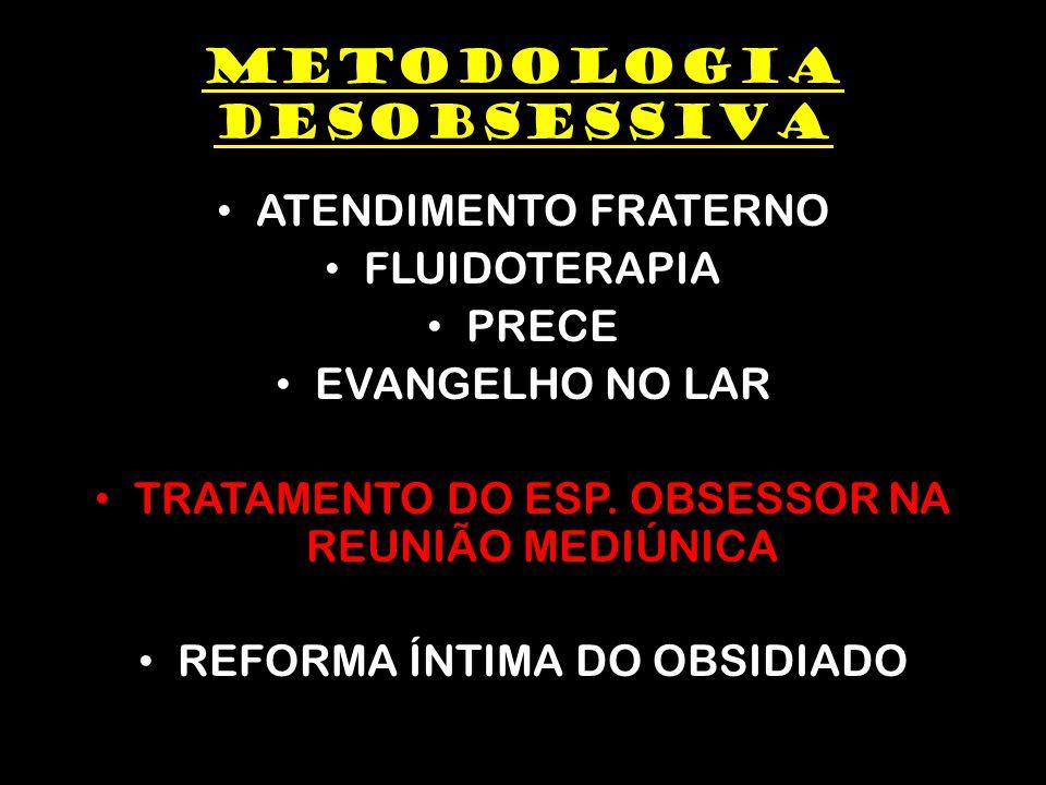METODOLOGIA DESOBSESSIVA ATENDIMENTO FRATERNO FLUIDOTERAPIA PRECE EVANGELHO NO LAR TRATAMENTO DO ESP.