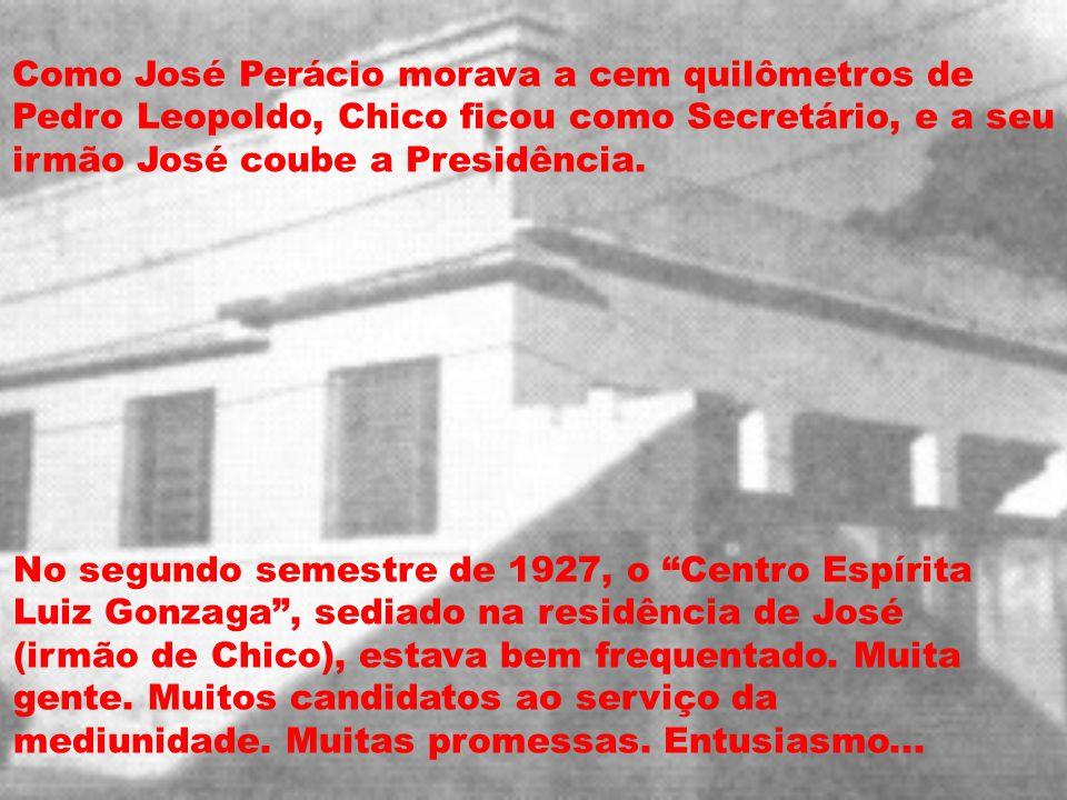 Como José Perácio morava a cem quilômetros de Pedro Leopoldo, Chico ficou como Secretário, e a seu irmão José coube a Presidência. No segundo semestre
