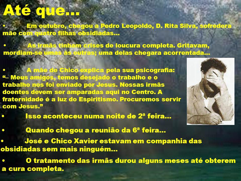 Até que... Em outubro, chegou a Pedro Leopoldo, D. Rita Silva, sofredora mãe com quatro filhas obsidiadas... As irmãs tinham crises de loucura complet