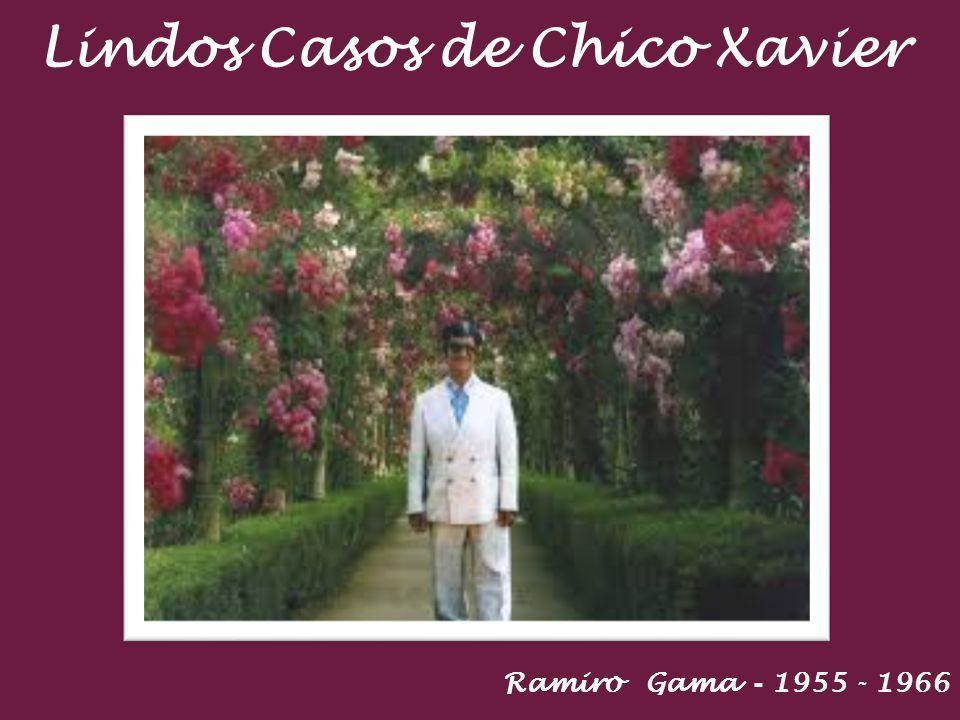 Lindos Casos de Chico Xavier Ramiro Gama - 1955 - 1966