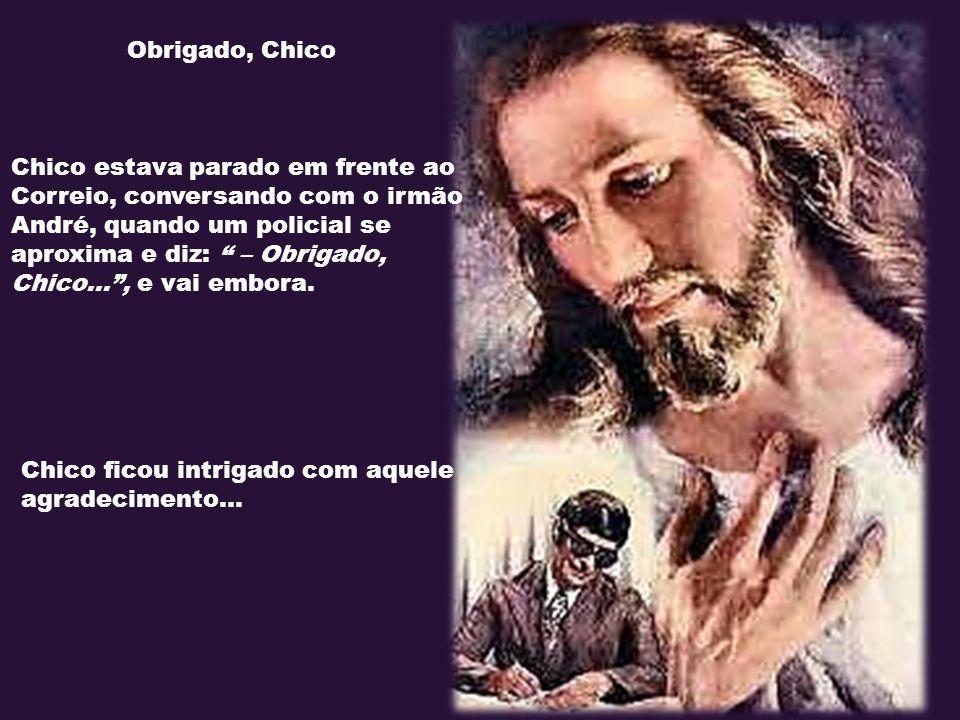 Obrigado, Chico Chico estava parado em frente ao Correio, conversando com o irmão André, quando um policial se aproxima e diz: – Obrigado, Chico... , e vai embora.