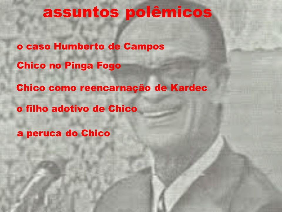 assuntos polêmicos o caso Humberto de Campos Chico no Pinga Fogo Chico como reencarnação de Kardec o filho adotivo de Chico a peruca do Chico