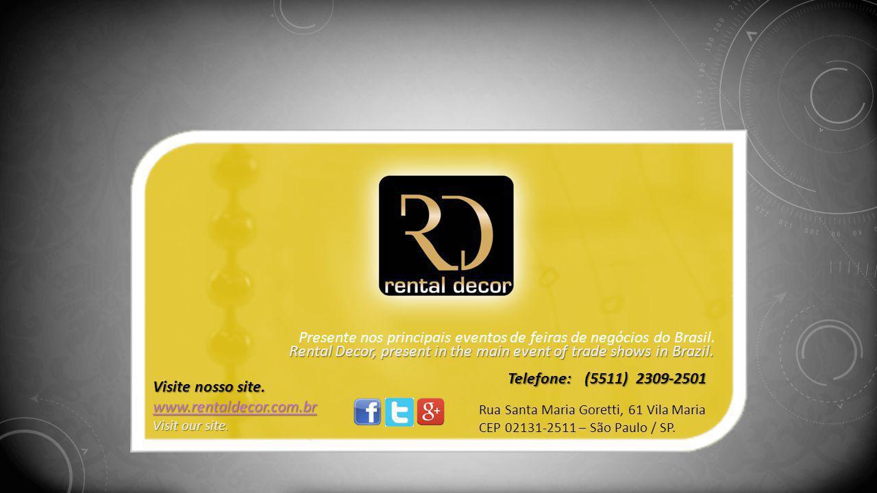 Visite nosso site. www.rentaldecor.com.br Visit our site. Telefone: (5511) 2309-2501 Rua Santa Maria Goretti, 61 Vila Maria CEP 02131-2511 – São Paulo