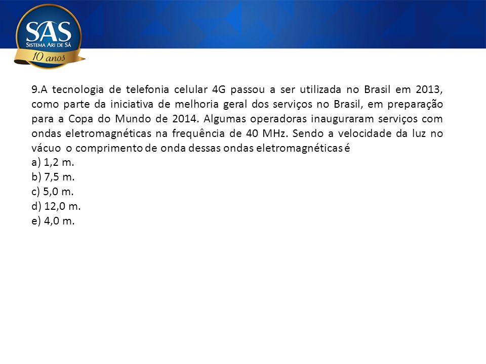 9.A tecnologia de telefonia celular 4G passou a ser utilizada no Brasil em 2013, como parte da iniciativa de melhoria geral dos serviços no Brasil, em