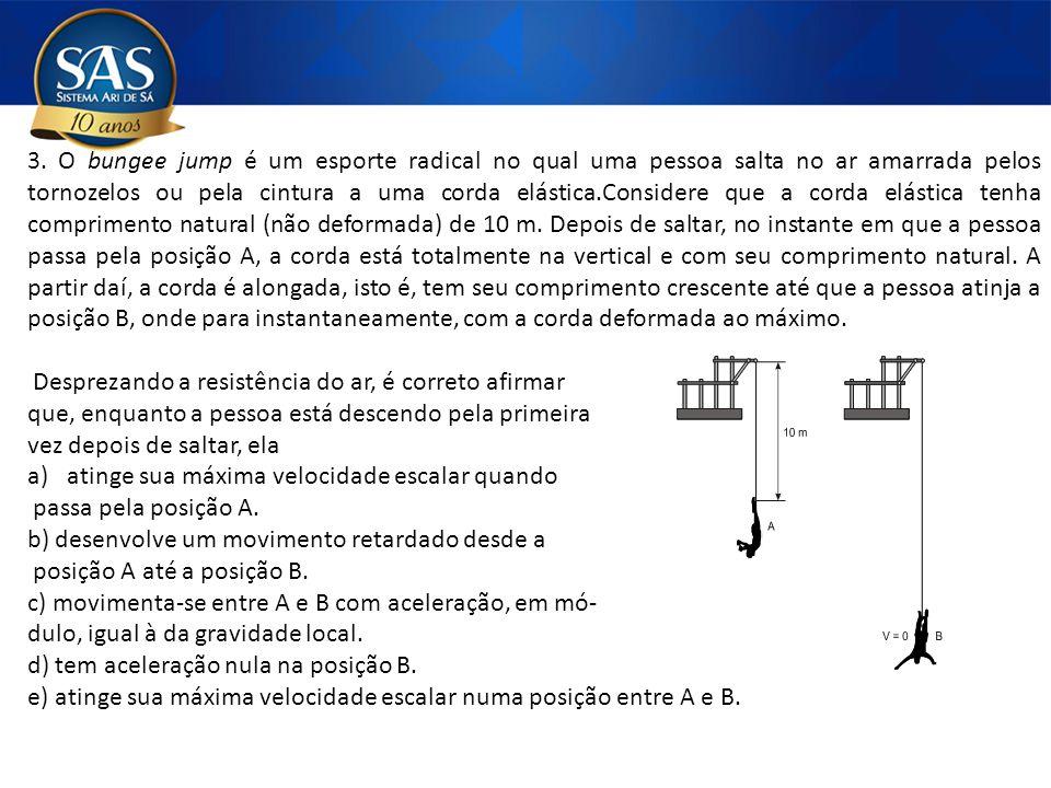 3. O bungee jump é um esporte radical no qual uma pessoa salta no ar amarrada pelos tornozelos ou pela cintura a uma corda elástica.Considere que a co