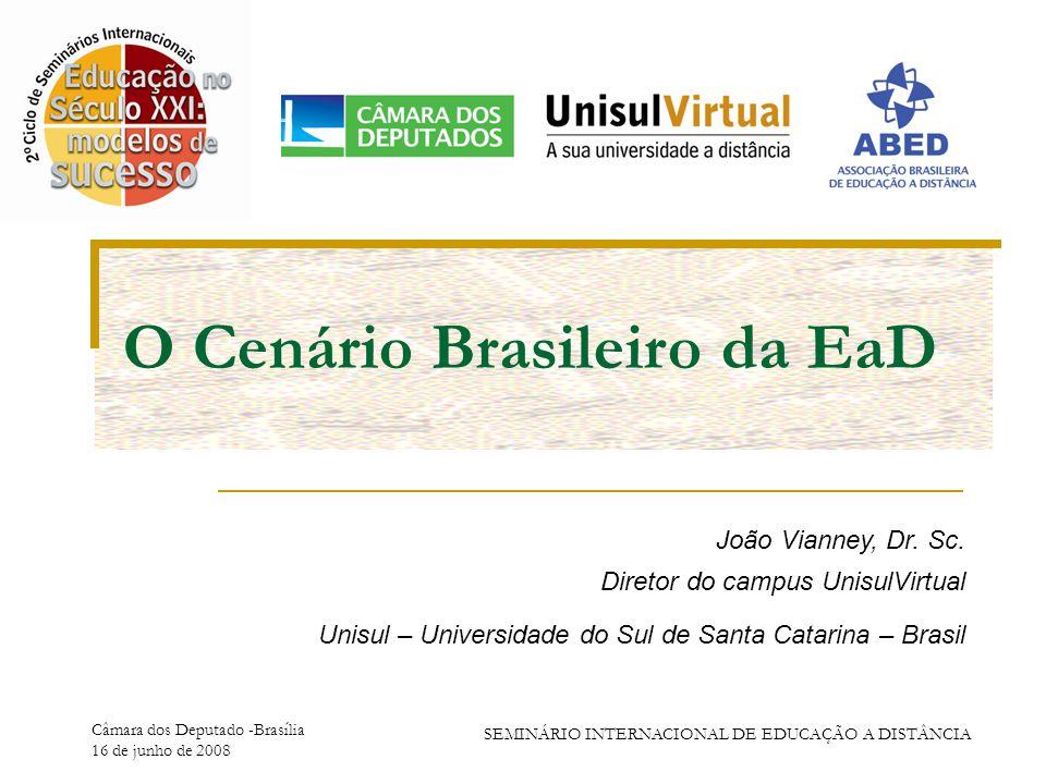 Câmara dos Deputado -Brasília 16 de junho de 2008 SEMINÁRIO INTERNACIONAL DE EDUCAÇÃO A DISTÂNCIA O Cenário Brasileiro da EaD João Vianney, Dr.