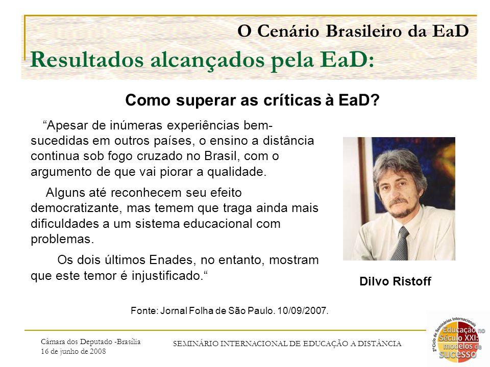 Câmara dos Deputado -Brasília 16 de junho de 2008 SEMINÁRIO INTERNACIONAL DE EDUCAÇÃO A DISTÂNCIA O Cenário Brasileiro da EaD Resultados alcançados pela EaD: Como superar as críticas à EaD.