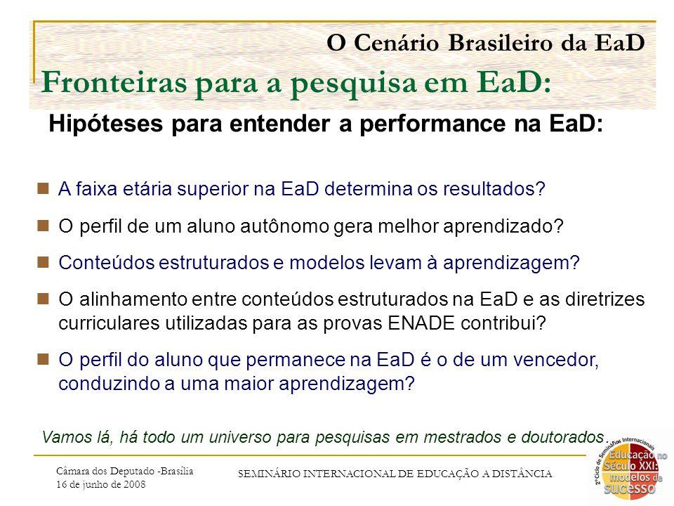 Câmara dos Deputado -Brasília 16 de junho de 2008 SEMINÁRIO INTERNACIONAL DE EDUCAÇÃO A DISTÂNCIA O Cenário Brasileiro da EaD Fronteiras para a pesquisa em EaD: A faixa etária superior na EaD determina os resultados.