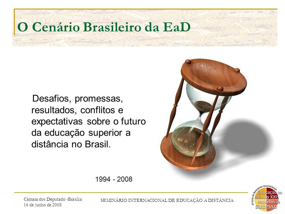 Câmara dos Deputado -Brasília 16 de junho de 2008 SEMINÁRIO INTERNACIONAL DE EDUCAÇÃO A DISTÂNCIA O Cenário Brasileiro da EaD Desafios, promessas, resultados, conflitos e expectativas sobre o futuro da educação superior a distância no Brasil.